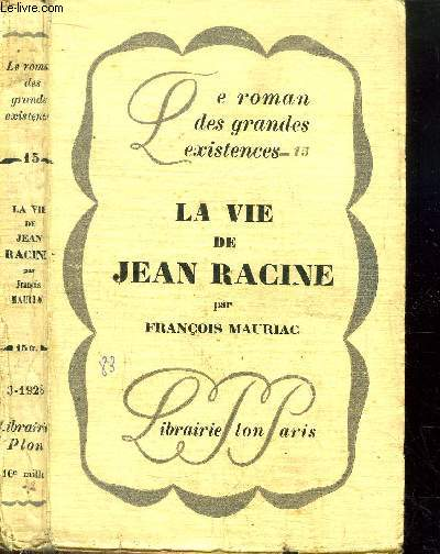 LA VIE DE JEAN RACINE - COLLECTION LE ROMAN DES GRANDES EXISTENCES N°15