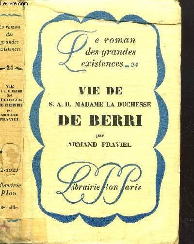 VIE DE S.A.R. MADAME LA DUCHESSE DE BERRI - COLLECTION LE ROMAN DES GRANDES EXISTENCES N°24