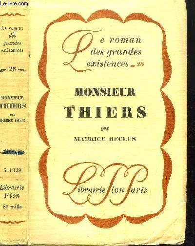 MONSIEUR THIERS - COLLECTION LE ROMAN DES GRANDES EXISTENCES N°26
