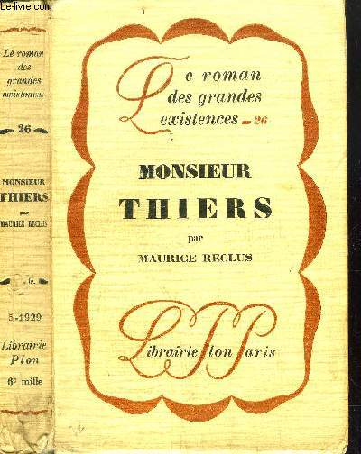 MONSIEUR THIERS - COLLECTION LE ROMAN DES GRANDES EXISTENCES N°26
