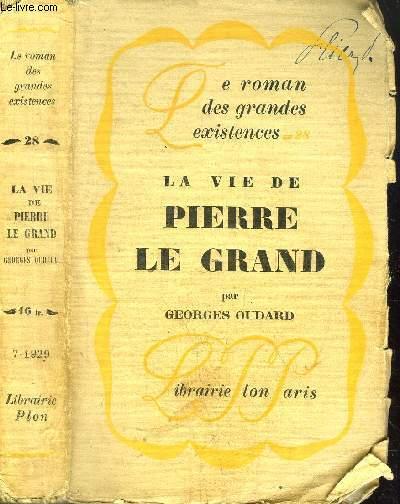 LA VIE DE PIERRE LE GRAND - COLLECTION LE ROMAN DES GRANDES EXISTENCES N°28
