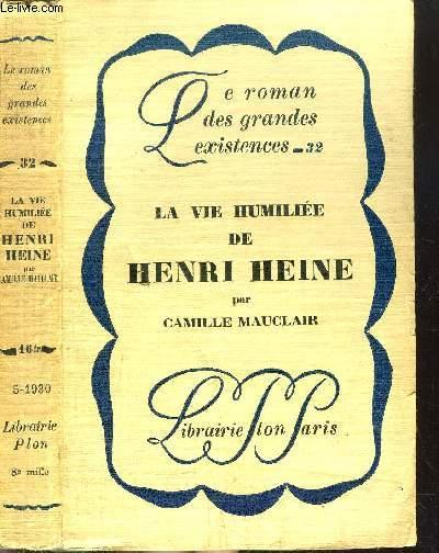 LA VIE HUMILIEE DE HENRI HEINE - COLLECTION LE ROMAN DES GRANDES EXISTENCES N°32