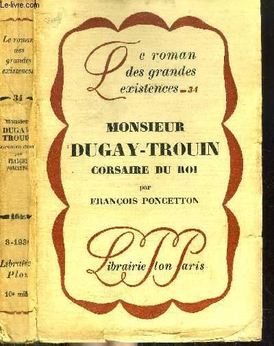 MONSIEUR DUGAY-TROUIN CORSAIRE DU ROI - COLLECTION LE ROMAN DES GRANDES EXISTENCES N°34
