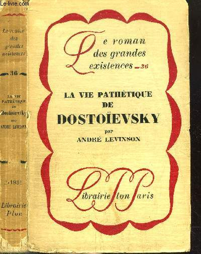 LA VIE PATHETIQUE DE DOSTOIEVSKY- COLLECTION LE ROMAN DES GRANDES EXISTENCES N°36