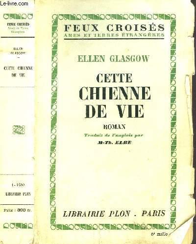 CETTE CHIENNE DE VIE - COLLECTION FEUX CROISES