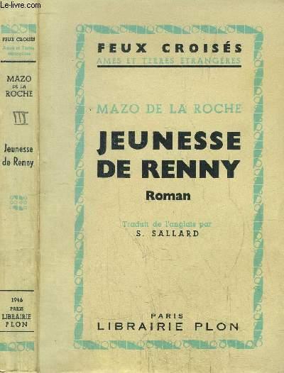 JEUNESSE DE RENNY  - DE LA SERIE DE JALNA /  DE LA COLLECTION FEUX CROISES