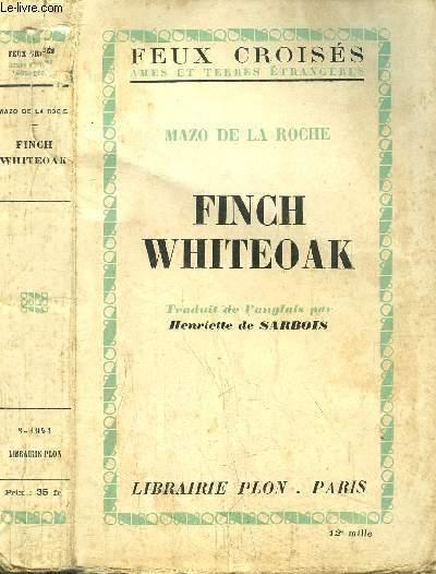 FINCH WHITEOAK  - DE LA SERIE DE JALNA /  DE LA COLLECTION FEUX CROISES
