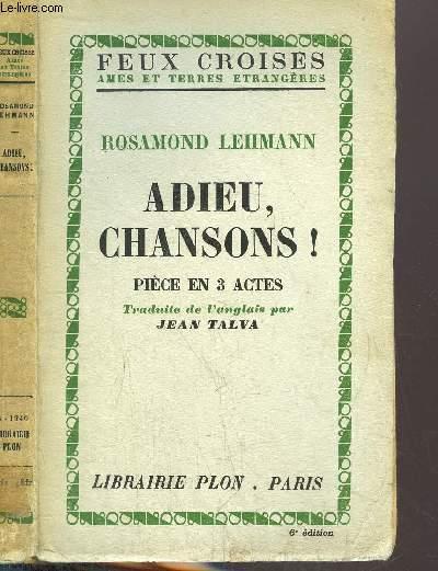 ADIEU, CHANSONS ! - PIECE EN 3 ACTES - COLLECTION FEUX CROISES