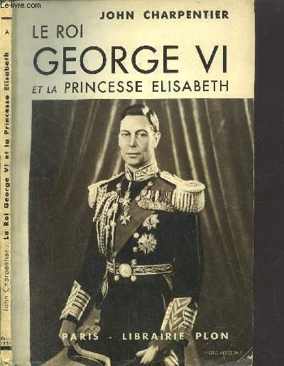 LE ROI GEORGE VI ET LA PRINCESSE ELIZABETH