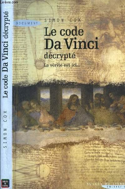 LE CODE DA VINCI DECRYPTE - LA VERITE EST ICI...