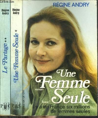 UNE FEMME SEULE - 2 VOLUMES - TOMES I+II - IL Y A EN FRANCE SIX MILLIONS DE FEMMES SEULES - ... ENTRE SA FILLE ET L'HOMME QU'ELLE AIME
