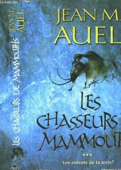 LES ENFANTS DE LA TERRE - TOME III - LES CHASSEURS DE MAMMOUTHS