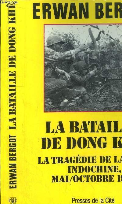 LA BATAILLE DE DONG KHE - LA TRAGEDIE DE LA R.C.4? INDOCHINE, MAI/OCTOBRE 1950