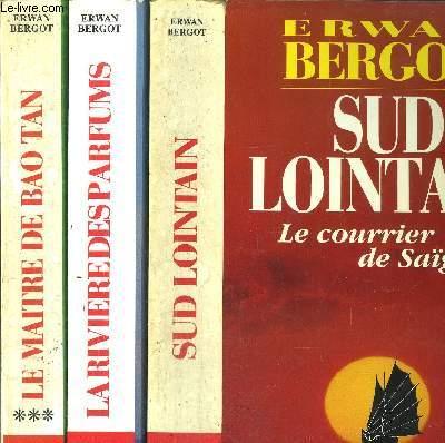 SUD LOINTAIN- 3 VOLUMES - TOMES I+II+III - LE COURRIER DE SAIGON - LA RIVIERE DES PARFUMS - LA MAITRE DE BAO TAN