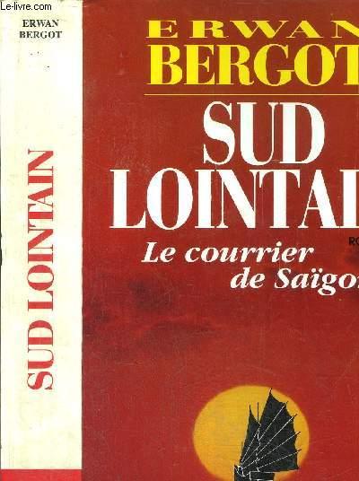 SUD LOINTAIN - TOME I - LE COURRIER DE SAIGON