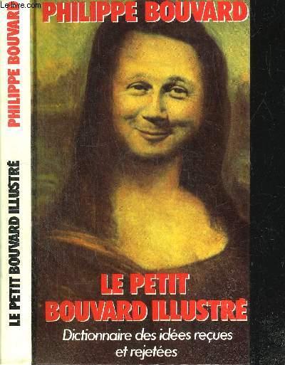LE PETIT BOUVARD ILLUSTRE - DICTIONNAIRE DES IDEES RECUES ET REJETEES
