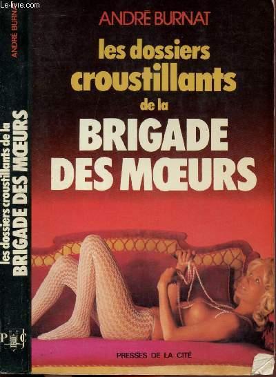 LES DOSSIERS CROUSTILLANTS DE LA BRIGADE DES MOEURS