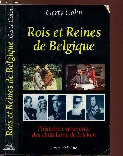 ROIS ET REINES DE BELGIQUE - L'HISTOIRE EMOUVANTE DES CHATELAINS DE LAEKEN