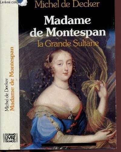 MADAME DE MONTESPAN - LA GRANDE SULTANE