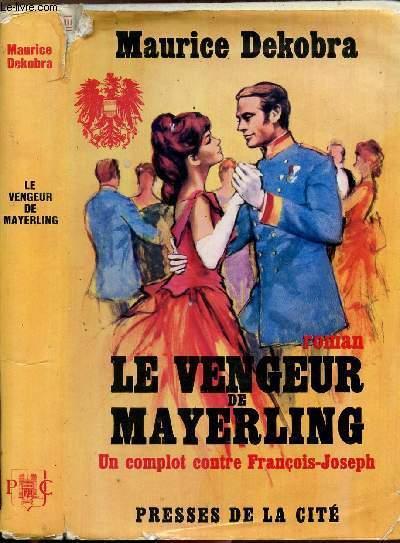 LE VENGEUR DE MAYERLING - UN COMPLOT CONTRE FRANCOIS-JOSPEH