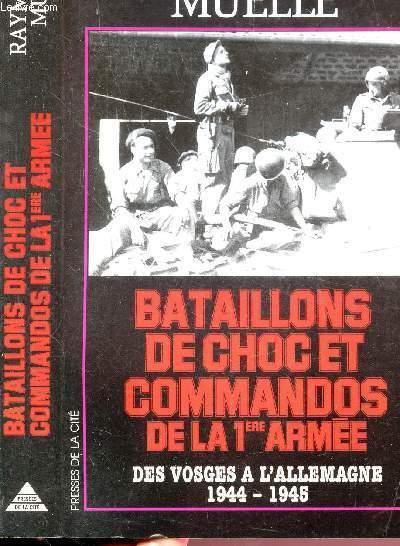 BATAILLONS DE CHOC ET COMMANDOS DE LA 1ER ARMEE - DES VOSGES A L'ALLEMAGNE 1944-1945