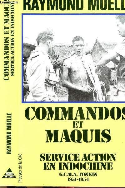 COMMANDOS ET MAQUIS - SERVICE ACTION EN INDOCHINE G.C.M.A. TONKON 1951-1954
