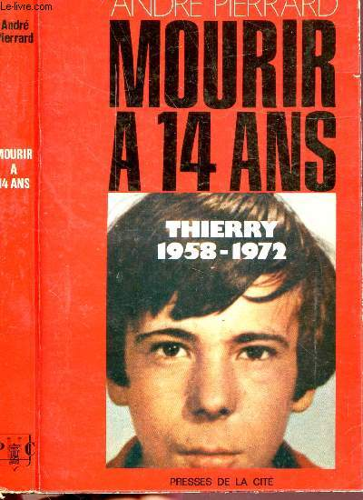 MOURIR A 14 ANS - THIERRY 1958-1972