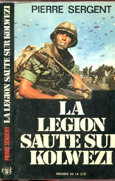 LA LEGION SAUTE SUR KOLWEZI - OPERATION LEOPARD - LE 2 EME R.E.P. AU ZAIRE, MAI-JUIN 1978