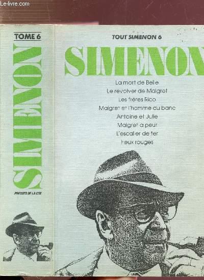 TOUT SIMENON - TOME VI - Sommaire des titres : La mort de Belle - Le revolver de Maigret - Les frères Rico -Maigret et l'homme du banc - Antoine et Julie - Maigret a peur - L'escalier de fer - Feux rouges ....