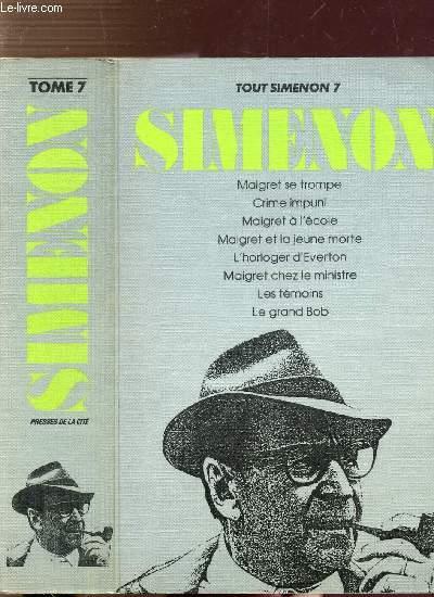 TOUT SIMENON - TOME VII - Sommaire des titres : Maigret se trompe - Crime impuni - Maigret à l'école - Maigret et la jeune morte - L'horloger d'everton - Maigret chez le ministre - Les témoins - Le grand Bob...