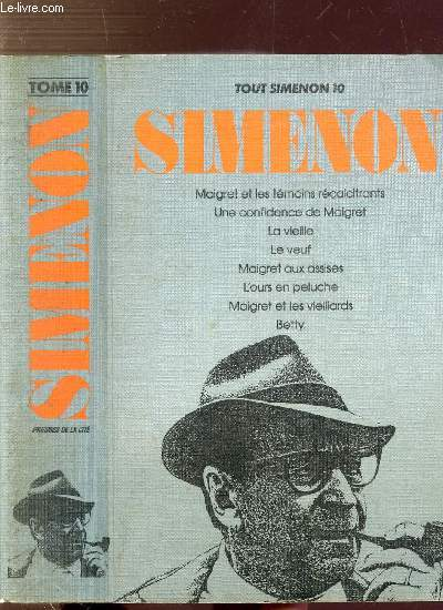 TOUS SIMENON - TOME X - Sommaire des titres : Maigret et les témoins récalcitrants - Une confidence de Maigret - La vieille - Le veuf - Maigret aux assies - L'ours en peluche - Maigret et les vieillards ....