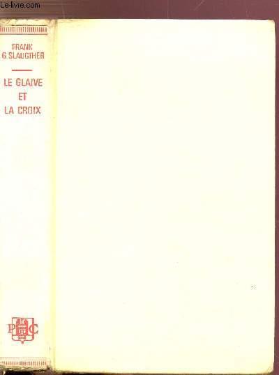LE GLAIVE ET LA CROIX - VIE DE CONSTANTIN LE GRAND EMPEREUR CHRETIEN