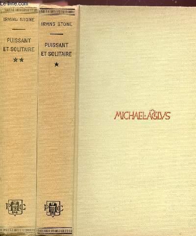 PUISSANT ET SOLITAIRE - 2 VOLUMES - TOMES I+II - LA VIE ARDENTE DE MICHEL-ANGE