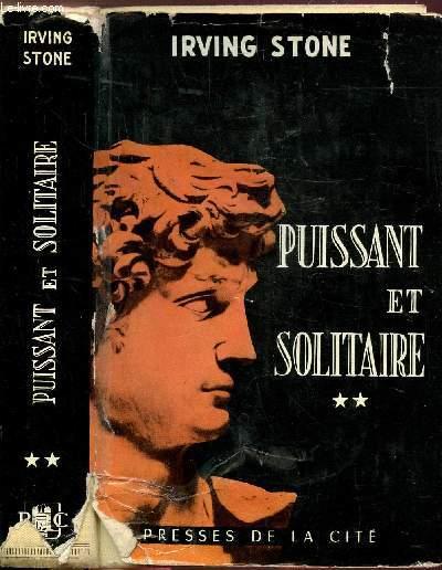 PUISSANT ET SOLITAIRE - TOME II - LA VIE ARDENTE DE MICHEL-ANGE