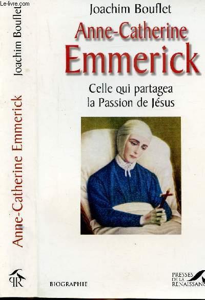 EMMERICK ANNE-CATHERINE - CELLE QUI PARTAGEA LA PASSION DE JESUS