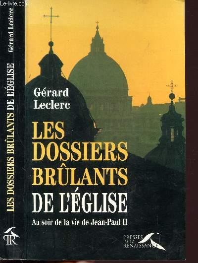 LES DOSSIERS BRULANTS DE L'EGLISE - AU SOIR DE LA VIE DE JEAN-PAUL II