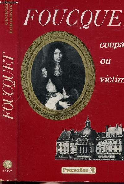FOUCQUET - COUPABLE OU VICTIME ?