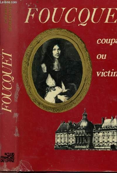FOUCQUET COUPABLE OU VICTIME ?