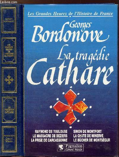 La Tragedie Cathare Collection Les Grandes Heures De L Histoire De France Sommaire Raymond De Toulouse Le Massacre De Beziers La Prise De