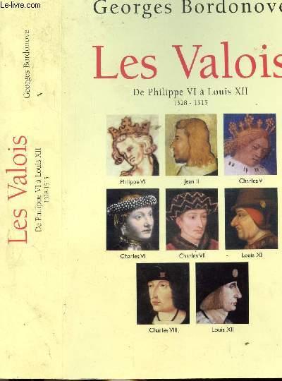 LES VALOIS - DE PHILIPPE VI A LOUIS XII 1328-1515