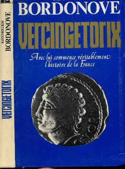 VERCONGETORIX - AVEC LUI COMMENCE VERITABLEMENT L'HISTOIRE DE LA FRANCE