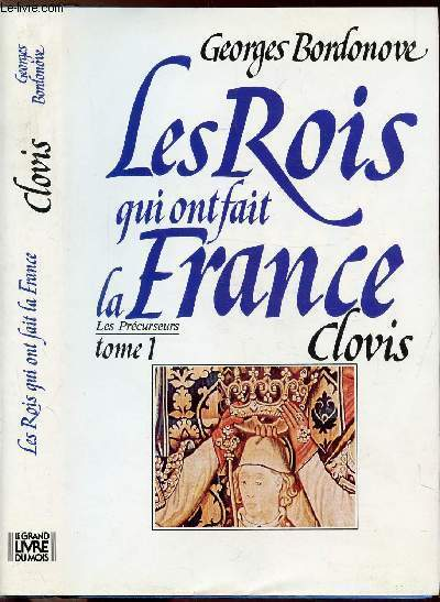 LES ROIS QUI ONT FAIT LA FRANCE - TOME I - LES PRECURSEURS - CLOVIS ET LES MEROVINGIENS