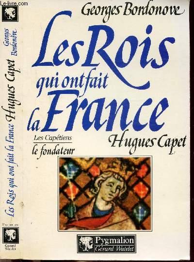 LES ROIS QUI ONT FAIT LA FRANCE - LES CAPETIENS - LE FONDATEUR - HUGUES CAPET - LE FONDATEUR