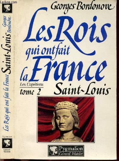 LES ROIS QUI ONT FAIT LA FRANCE - LES CAPETIENS - TOME II - SAINT-LOUIS, ROI ETERNEL