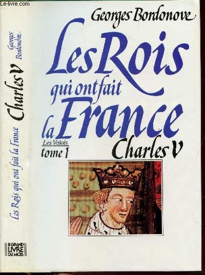 LES ROIS QUI ONT FAIT LA FRANCE - LES VALOIS - TOME I - CHARLES V - LE SAGE