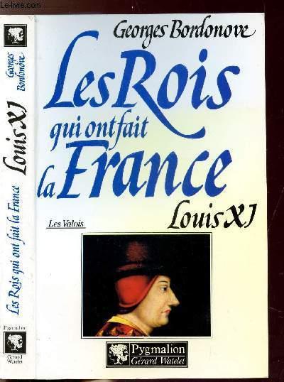 LES ROIS QUI ONT FAIT LA FRANCE - LES VALOIS - LOUIS XI
