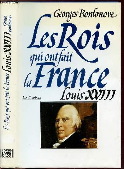 LES ROIS QUI ONT FAIT LA FRANCE - LES BOURBONS - LOUIS XVIII - LE DESIRE