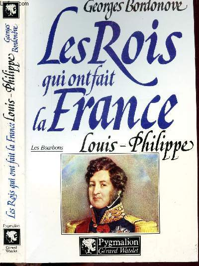 LES ROIS QUI ONT FAIT LA FRANCE - LES BOURBONS - LOUIS-PHILIPPE - ROI DES FRANCAIS