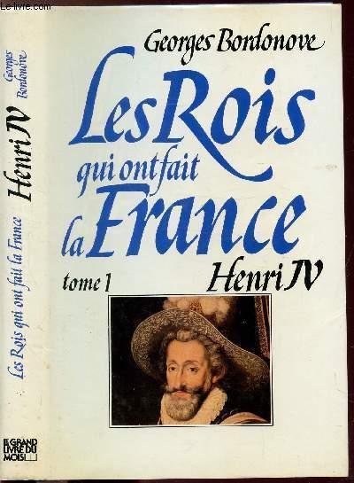 LES ROIS QUI ONT FAIT LA FRANCE - TOME I - HENRI IV
