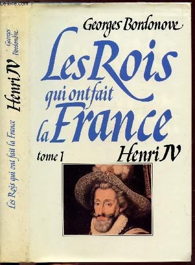 LES ROIS QUI ONT FAIT LA FRANCE - TOME I - HENRI IV - LE GRAND